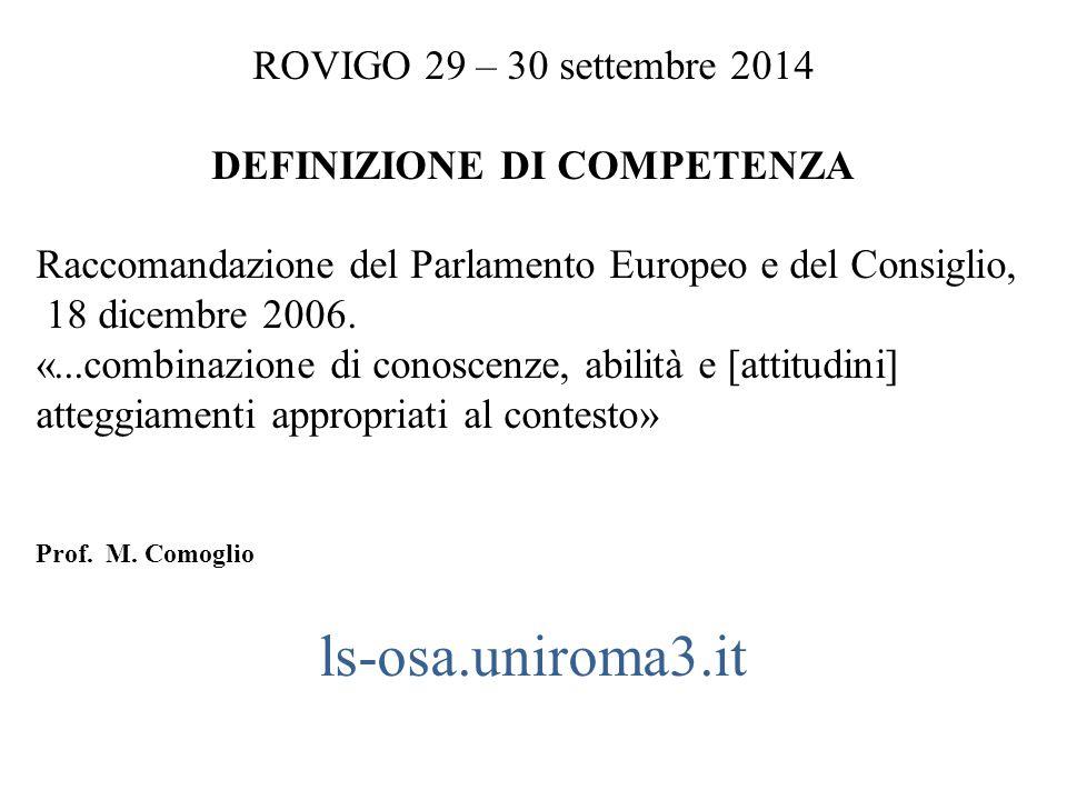 ROVIGO 29 – 30 settembre 2014 DEFINIZIONE DI COMPETENZA Raccomandazione del Parlamento Europeo e del Consiglio, 18 dicembre 2006. «...combinazione di