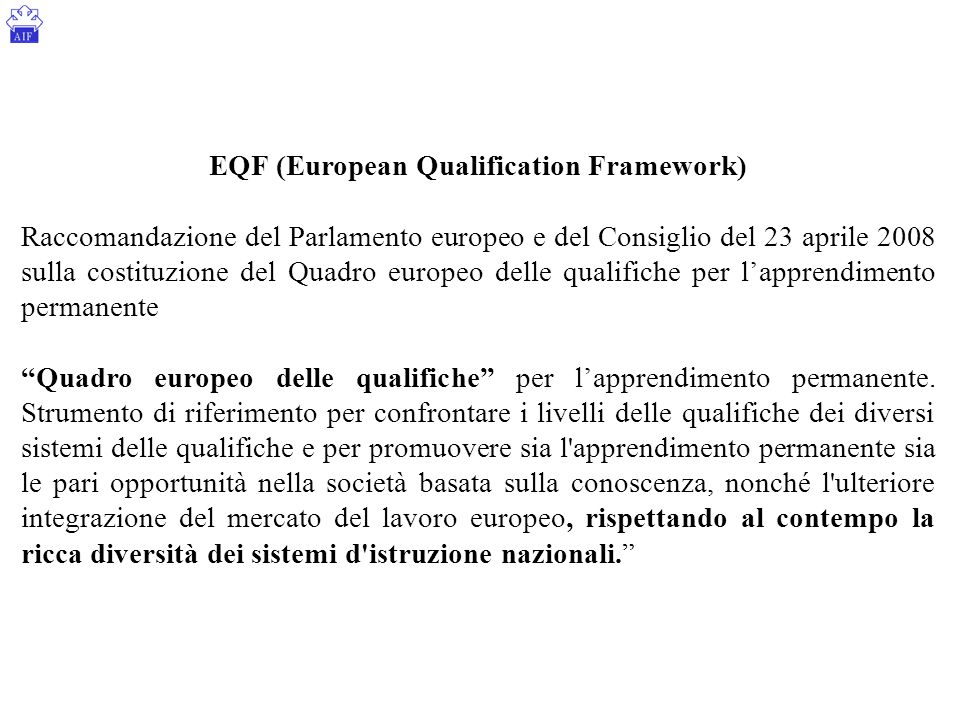 EQF (European Qualification Framework) Raccomandazione del Parlamento europeo e del Consiglio del 23 aprile 2008 sulla costituzione del Quadro europeo