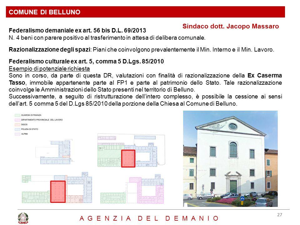 Sindaco dott. Jacopo Massaro COMUNE DI BELLUNO 27 A G E N Z I A D E L D E M A N I O Federalismo demaniale ex art. 56 bis D.L. 69/2013 N. 4 beni con pa