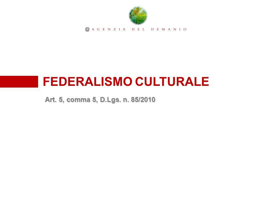 FEDERALISMO CULTURALE Art. 5, comma 5, D.Lgs. n. 85/2010