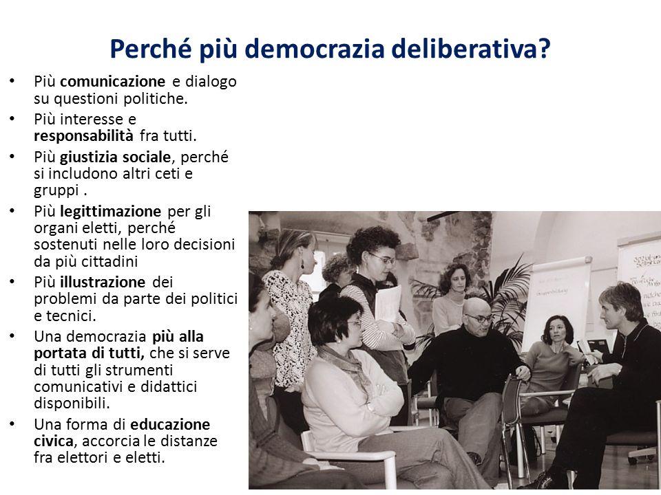 Perché più democrazia deliberativa? Più comunicazione e dialogo su questioni politiche. Più interesse e responsabilità fra tutti. Più giustizia social