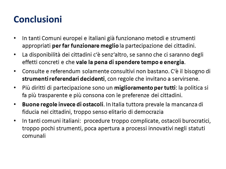 Conclusioni In tanti Comuni europei e italiani già funzionano metodi e strumenti appropriati per far funzionare meglio la partecipazione dei cittadini
