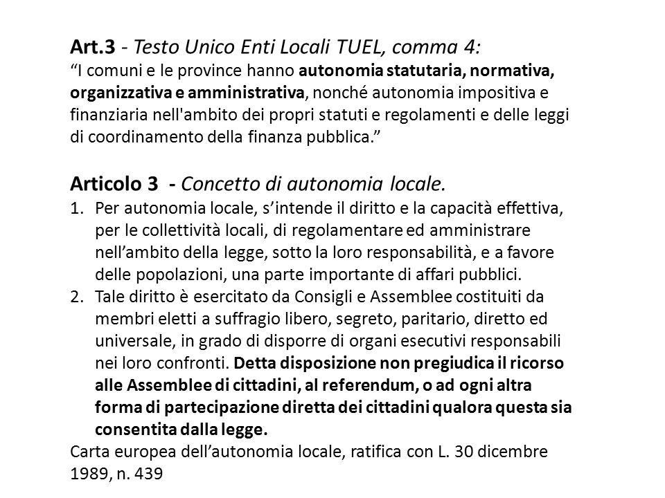 """Art.3 - Testo Unico Enti Locali TUEL, comma 4: """"I comuni e le province hanno autonomia statutaria, normativa, organizzativa e amministrativa, nonché a"""