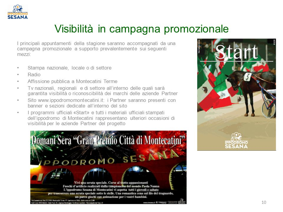 Visibilità in campagna promozionale I principali appuntamenti della stagione saranno accompagnati da una campagna promozionale a supporto prevalenteme