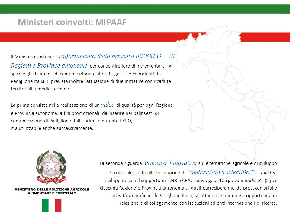 Ministeri coinvolti: MIPAAF Il Ministero sostiene il rafforzamento della presenza all'EXPO di Regioni e Province autonome, per consentire loro di incr