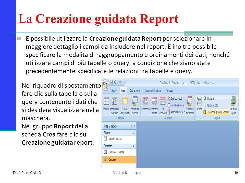 La Creazione guidata Report È possibile utilizzare la Creazione guidata Report per selezionare in maggiore dettaglio i campi da includere nel report.