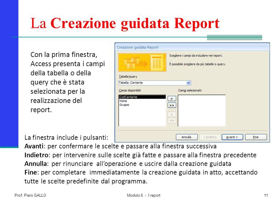 Prof. Piero GALLO Modulo 6 - I report11 La Creazione guidata Report La finestra include i pulsanti: Avanti: per confermare le scelte e passare alla fi