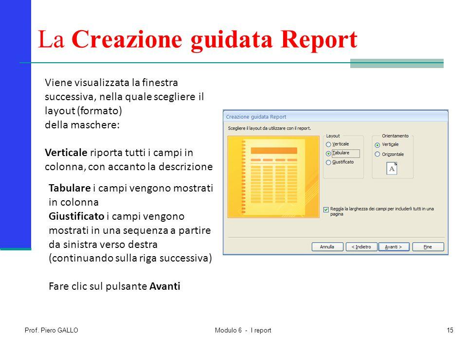 Prof. Piero GALLO Modulo 6 - I report15 La Creazione guidata Report Viene visualizzata la finestra successiva, nella quale scegliere il layout (format