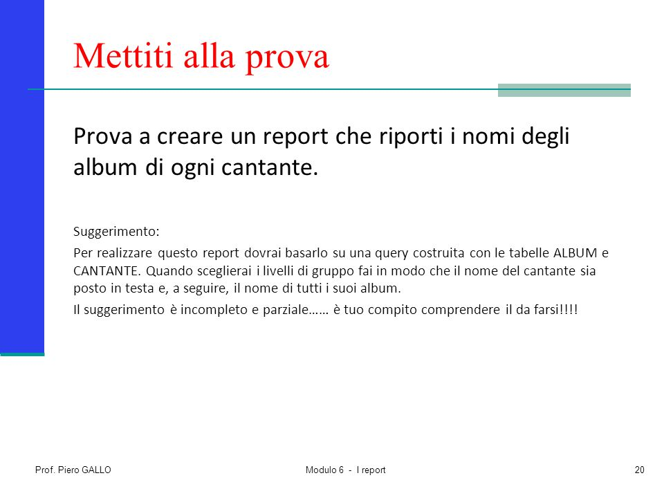 Mettiti alla prova Prova a creare un report che riporti i nomi degli album di ogni cantante. Suggerimento: Per realizzare questo report dovrai basarlo