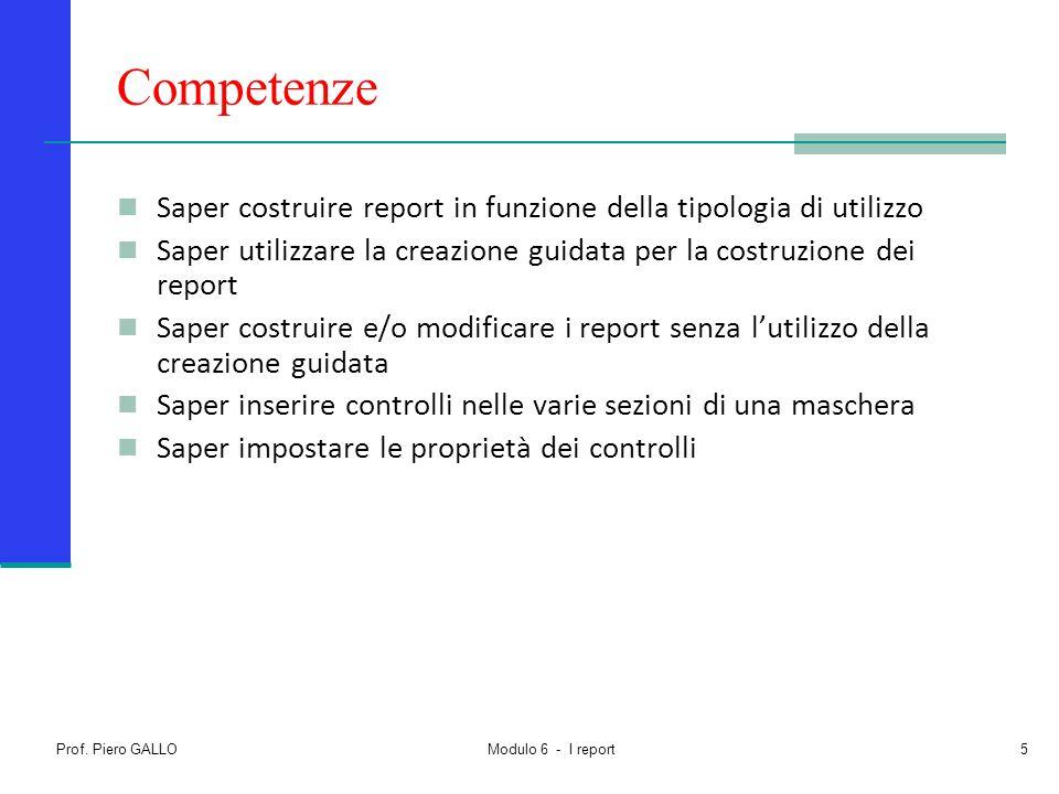 Prof. Piero GALLO Modulo 6 - I report5 Competenze Saper costruire report in funzione della tipologia di utilizzo Saper utilizzare la creazione guidata