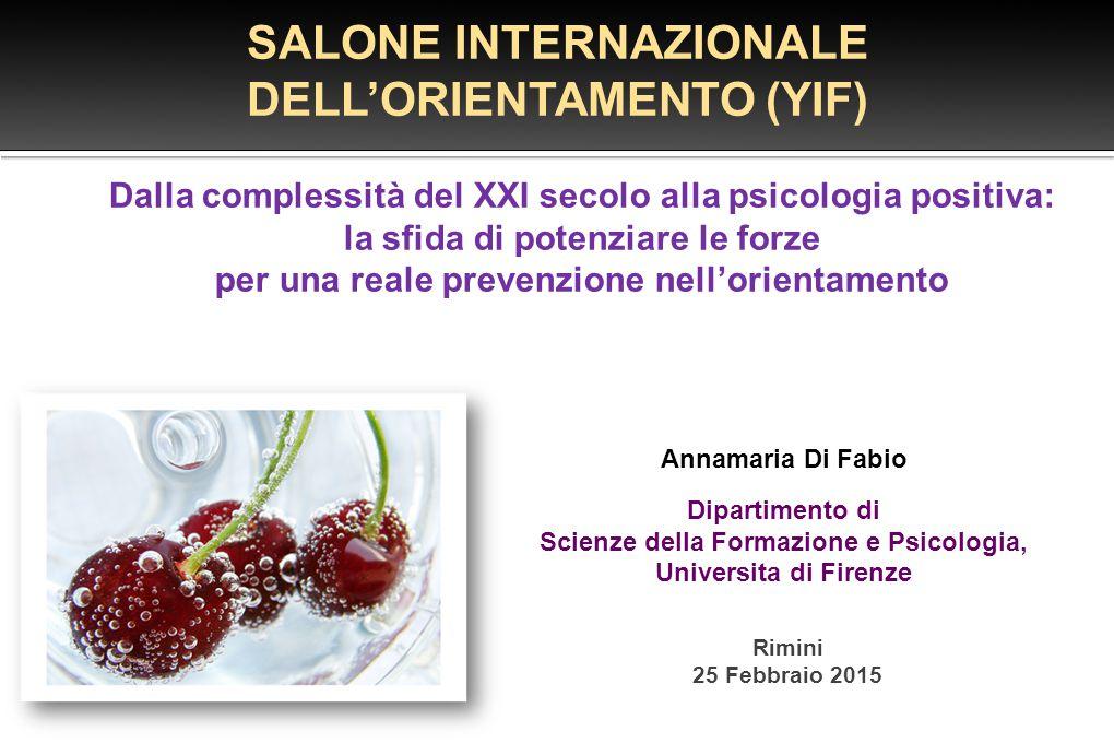 SALONE INTERNAZIONALE DELL'ORIENTAMENTO (YIF) Annamaria Di Fabio Dipartimento di Scienze della Formazione e Psicologia, Universita di Firenze Rimini 2