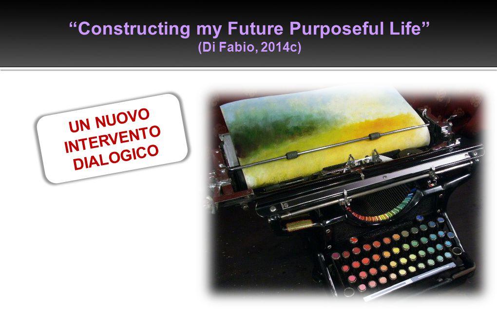 """""""Constructing my Future Purposeful Life"""" (Di Fabio, 2014c) UN NUOVO INTERVENTO DIALOGICO"""