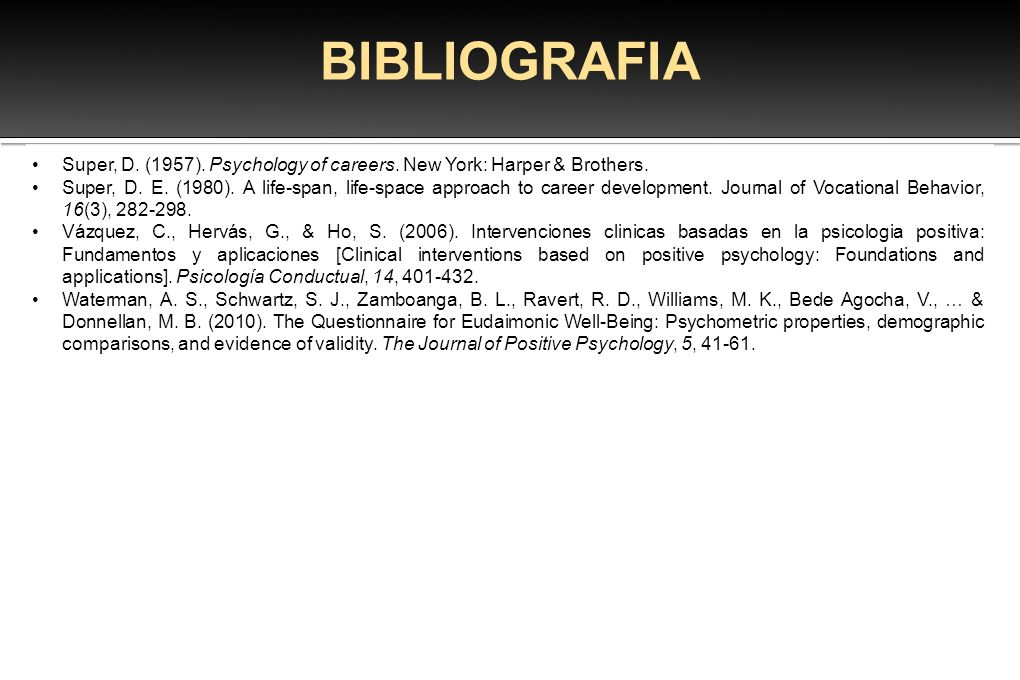 BIBLIOGRAFIA Super, D. (1957). Psychology of careers. New York: Harper & Brothers. Super, D. E. (1980). A life-span, life-space approach to career dev