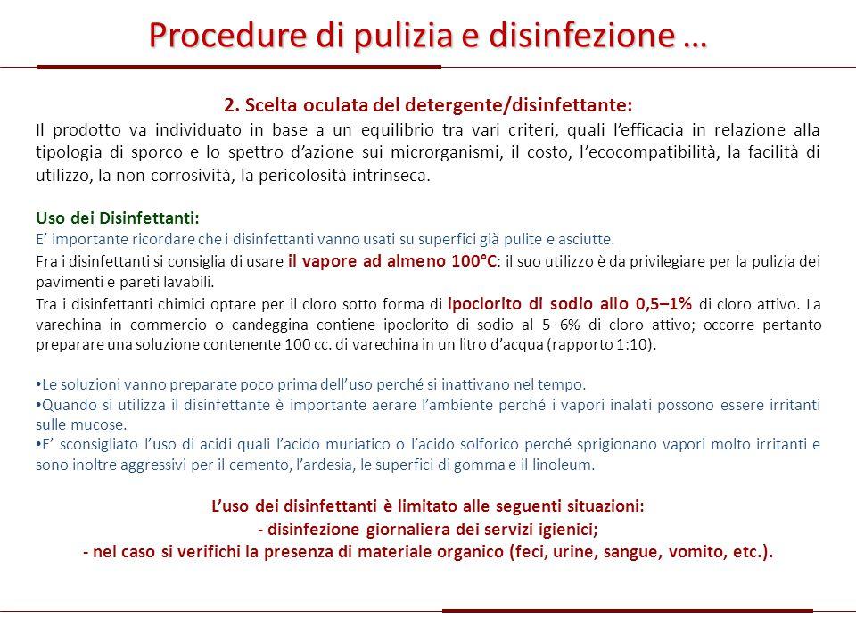 Procedure di pulizia e disinfezione … 2. Scelta oculata del detergente/disinfettante: Il prodotto va individuato in base a un equilibrio tra vari crit