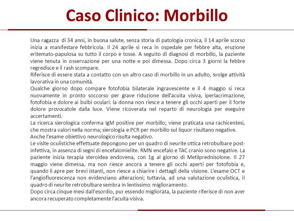 Caso Clinico: Morbillo Una ragazza di 34 anni, in buona salute, senza storia di patologia cronica, il 14 aprile scorso inizia a manifestare febbricola