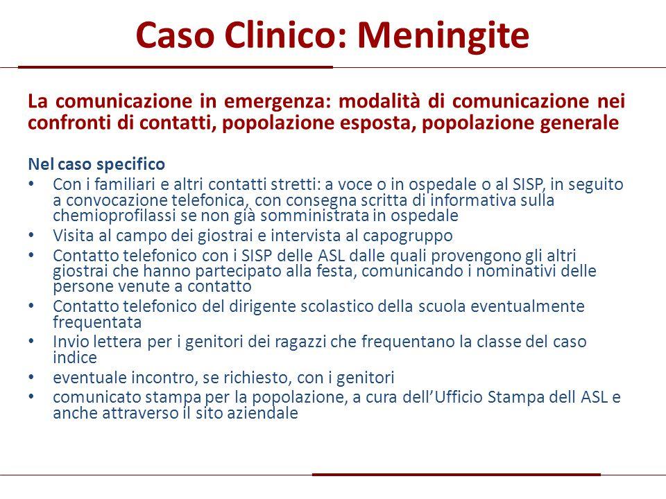 Caso Clinico: Meningite La comunicazione in emergenza: modalità di comunicazione nei confronti di contatti, popolazione esposta, popolazione generale