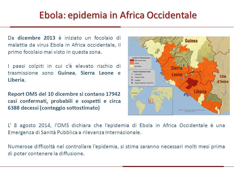 Ebola: epidemia in Africa Occidentale Da dicembre 2013 è iniziato un focolaio di malattia da virus Ebola in Africa occidentale, il primo focolaio mai