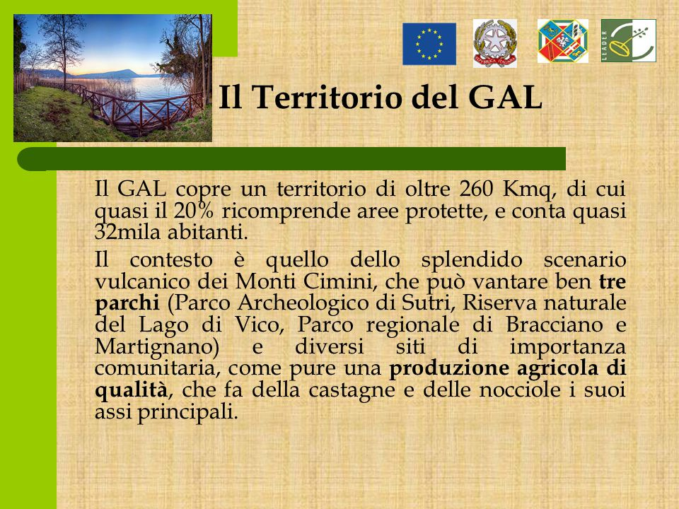 Il Territorio del GAL Il GAL copre un territorio di oltre 260 Kmq, di cui quasi il 20% ricomprende aree protette, e conta quasi 32mila abitanti.