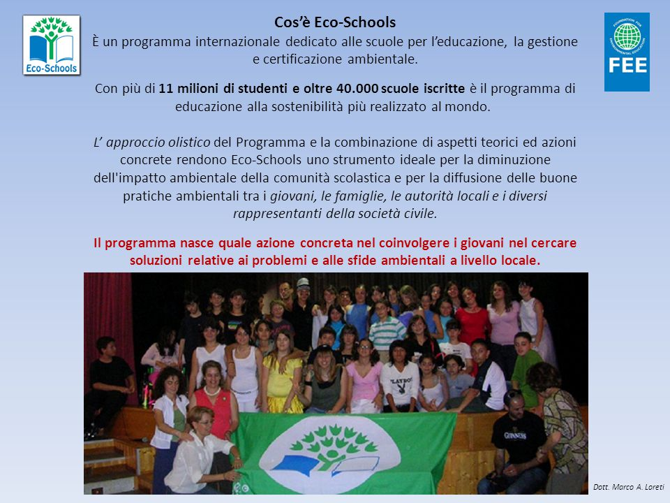 Cos'è Eco-Schools È un programma internazionale dedicato alle scuole per l'educazione, la gestione e certificazione ambientale.