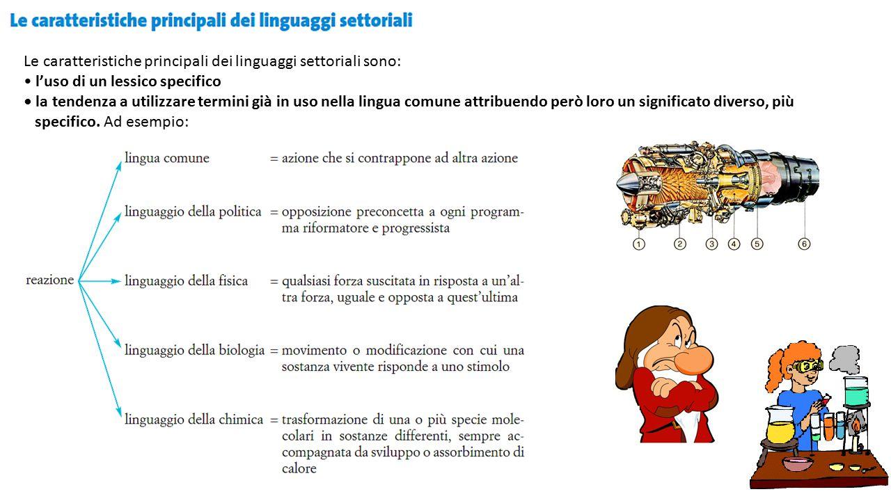 Le caratteristiche principali dei linguaggi settoriali sono: l'uso di un lessico specifico la tendenza a utilizzare termini già in uso nella lingua comune attribuendo però loro un significato diverso, più specifico.