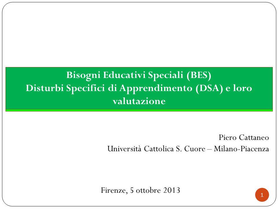 1 Piero Cattaneo Università Cattolica S. Cuore – Milano-Piacenza Bisogni Educativi Speciali (BES) Disturbi Specifici di Apprendimento (DSA) e loro val