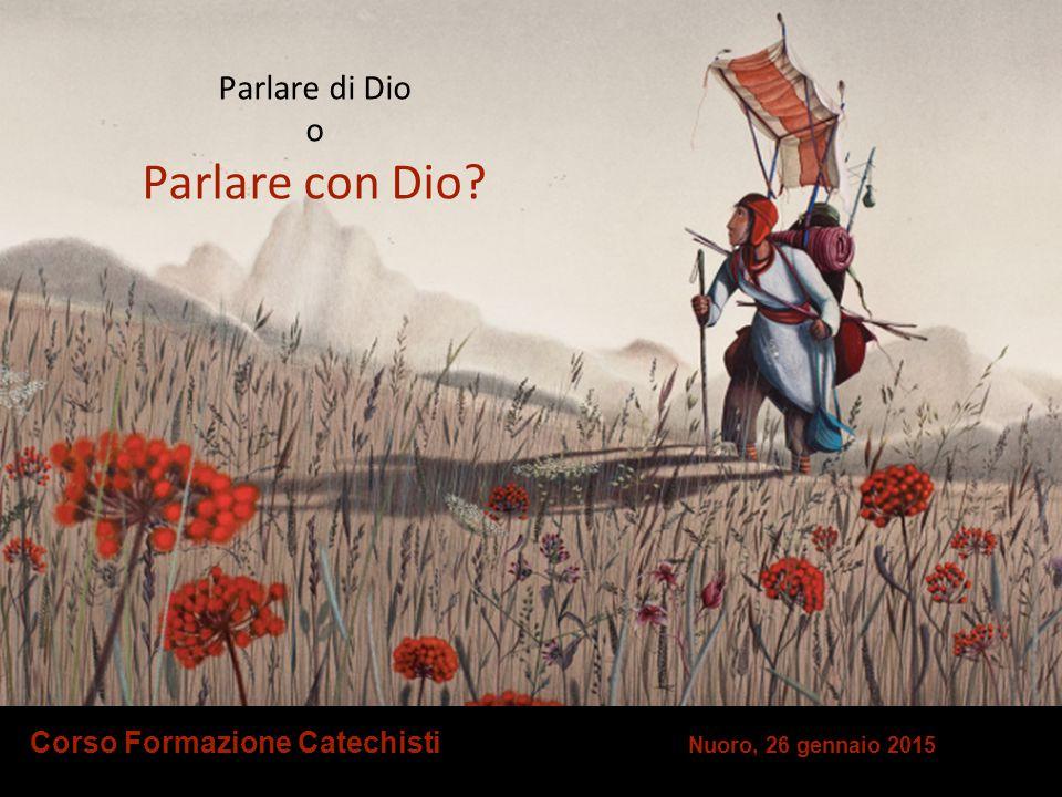 Corso Formazione Catechisti Nuoro, 26 gennaio 2015 Parlare di Dio o Parlare con Dio?