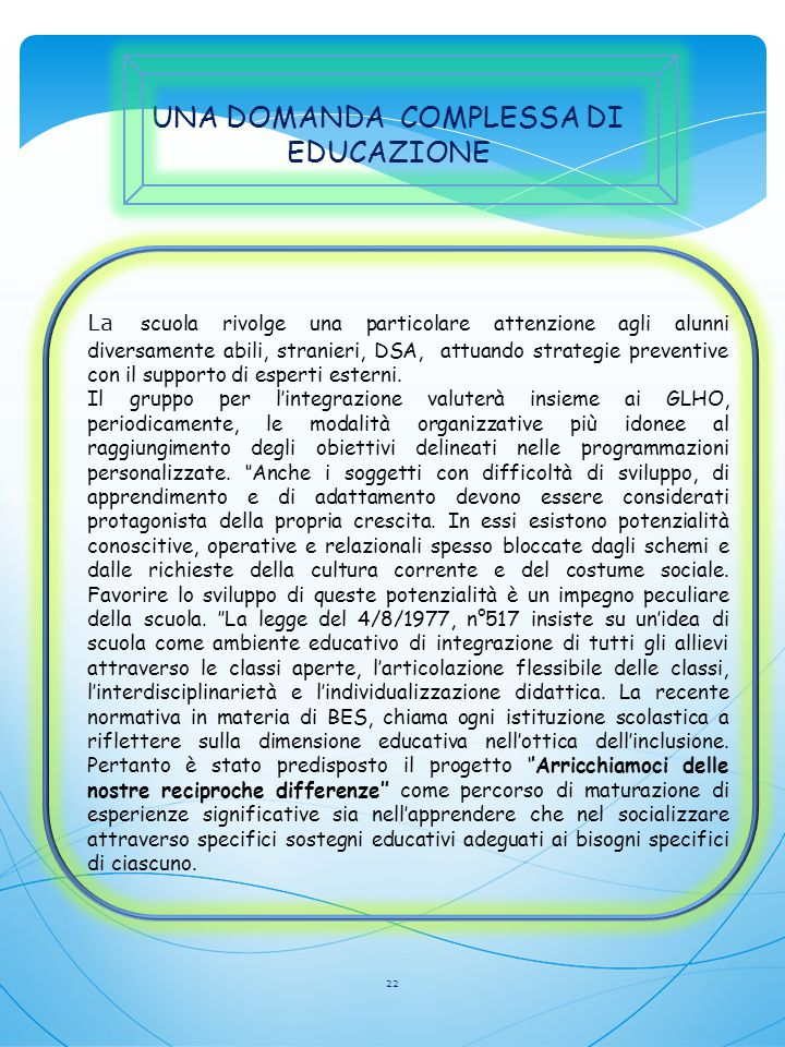 UNA DOMANDA COMPLESSA DI EDUCAZIONE La scuola rivolge una particolare attenzione agli alunni diversamente abili, stranieri, DSA, attuando strategie pr