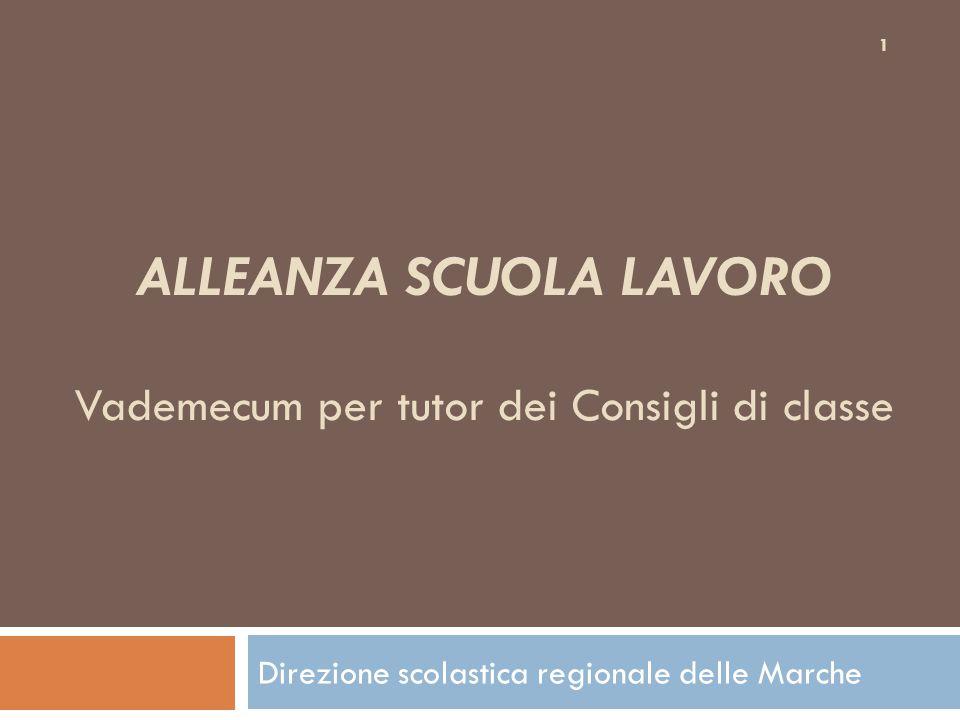ALLEANZA SCUOLA LAVORO Vademecum per tutor dei Consigli di classe Direzione scolastica regionale delle Marche 1