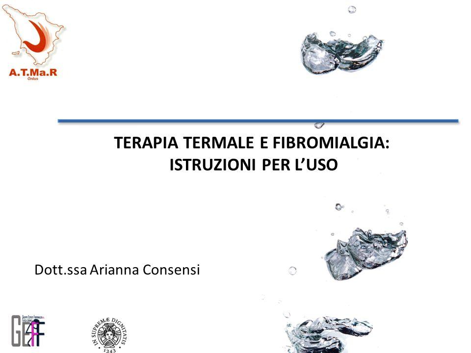 TERAPIA TERMALE E FIBROMIALGIA: ISTRUZIONI PER L'USO Dott.ssa Arianna Consensi