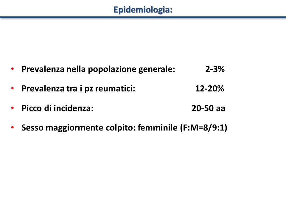 Epidemiologia: Prevalenza nella popolazione generale: 2-3% Prevalenza tra i pz reumatici: 12-20% Picco di incidenza: 20-50 aa Sesso maggiormente colpi
