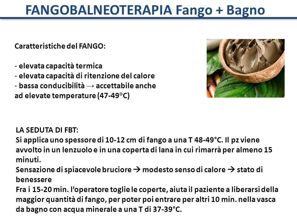 FANGOBALNEOTERAPIA Fango + Bagno Caratteristiche del FANGO: - elevata capacità termica - elevata capacità di ritenzione del calore - bassa conducibili