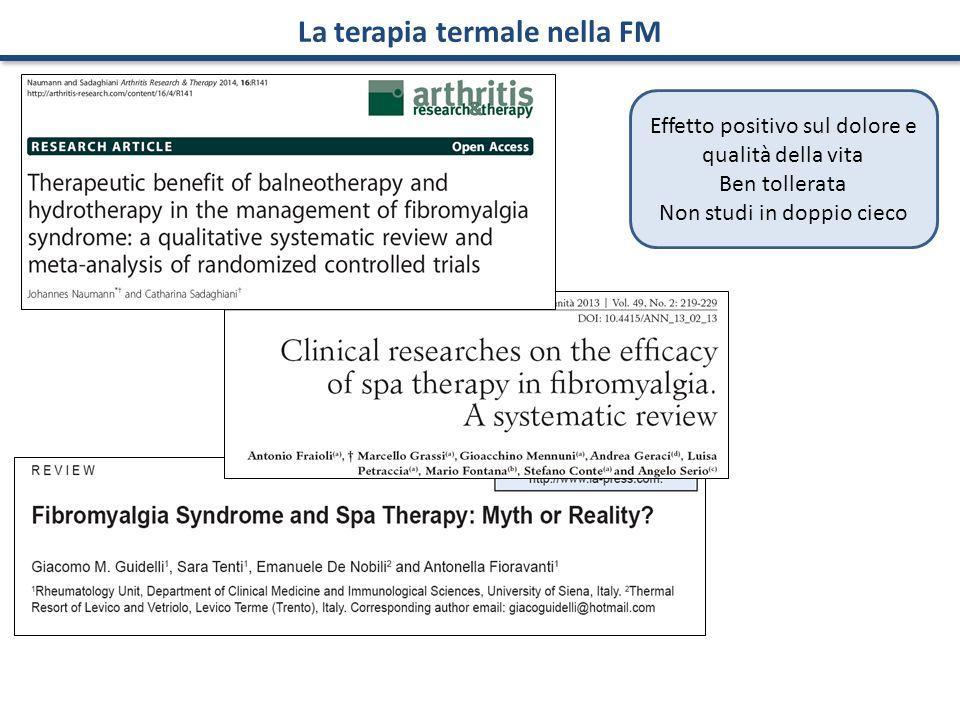 Effetto positivo sul dolore e qualità della vita Ben tollerata Non studi in doppio cieco La terapia termale nella FM