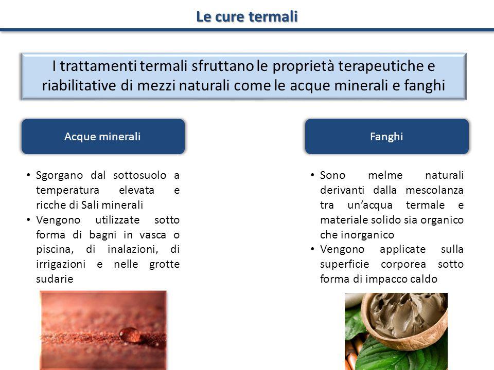 Le cure termali I trattamenti termali sfruttano le proprietà terapeutiche e riabilitative di mezzi naturali come le acque minerali e fanghi Acque mine