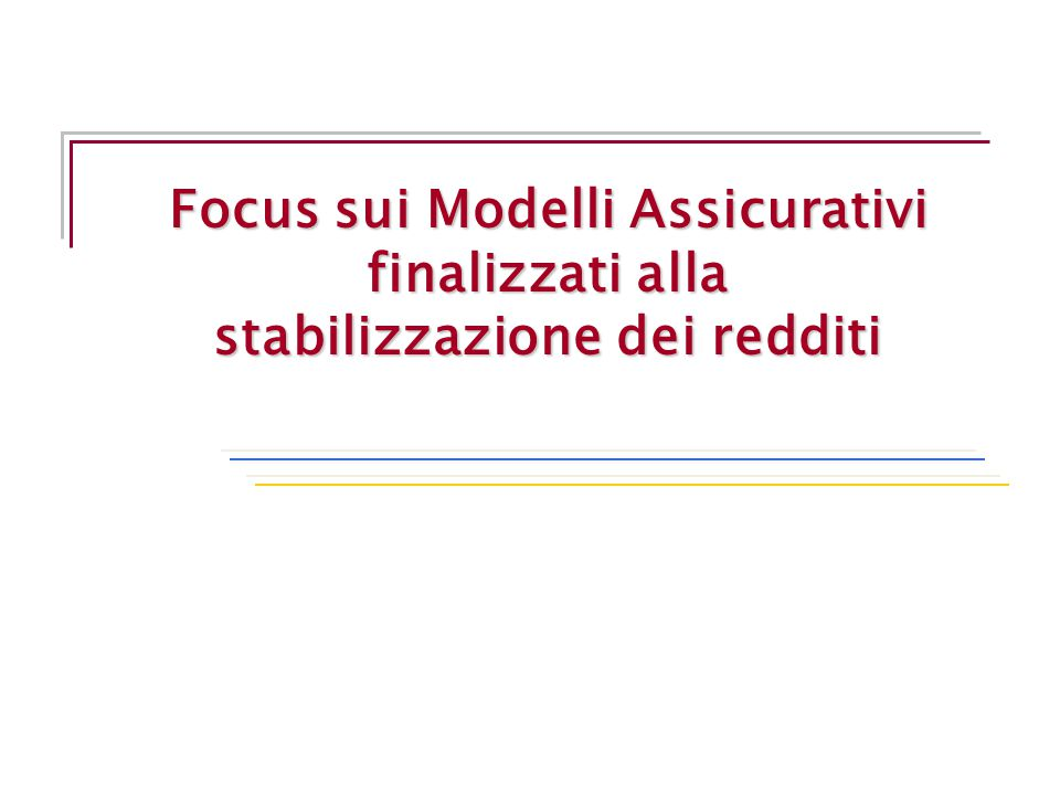 Focus sui Modelli Assicurativi finalizzati alla stabilizzazione dei redditi