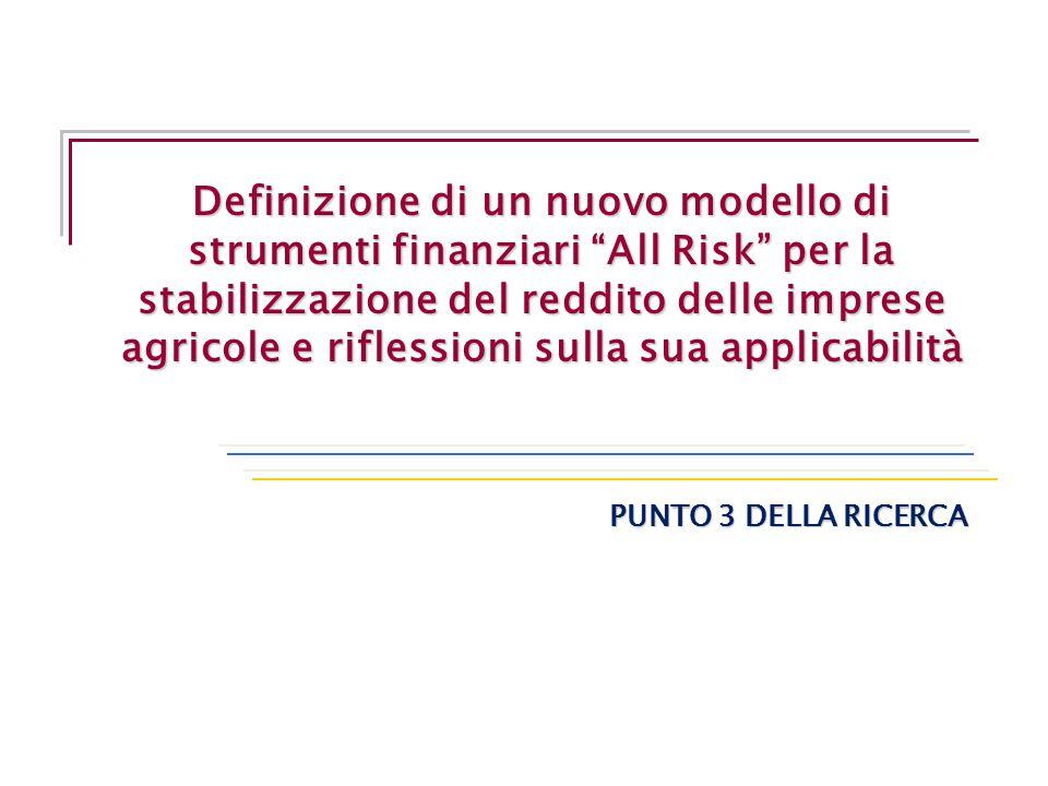 """Definizione di un nuovo modello di strumenti finanziari """"All Risk"""" per la stabilizzazione del reddito delle imprese agricole e riflessioni sulla sua a"""