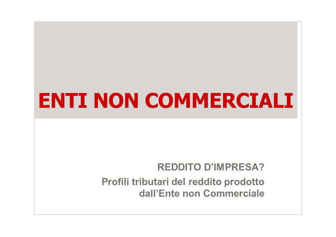 ENTI NON COMMERCIALI REDDITO D'IMPRESA? Profili tributari del reddito prodotto dall'Ente non Commerciale