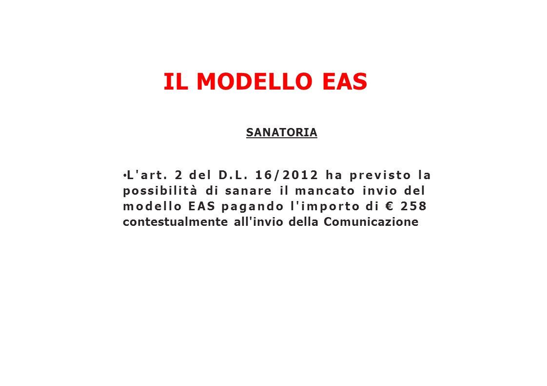 IL MODELLO EAS SANATORIA L'art. 2 del D.L. 16/2012 ha previsto la possibilità di sanare il mancato invio del modello EAS pagando l'importo di € 258 co