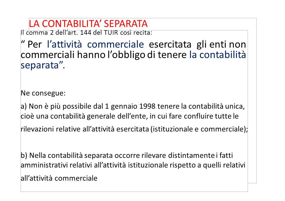 """LA CONTABILITA' SEPARATA Il comma 2 dell'art. 144 del TUIR così recita: """" Per l'attività commerciale esercitata gli enti non commerciali hanno l'obbli"""