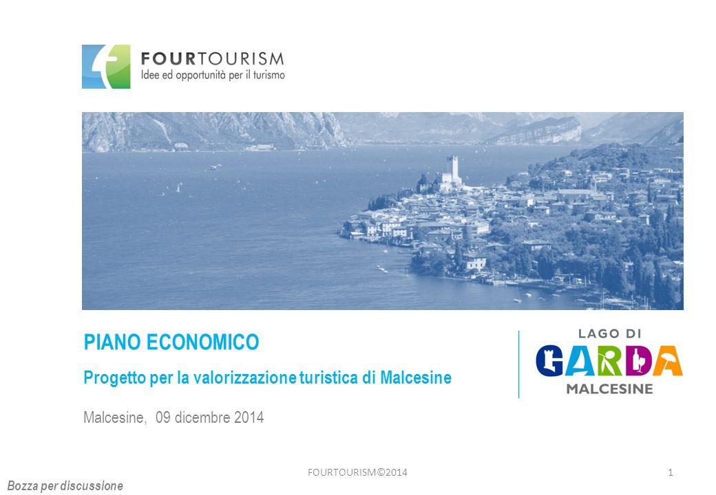 FOURTOURISM©20141 PIANO ECONOMICO Progetto per la valorizzazione turistica di Malcesine Malcesine, 09 dicembre 2014 Bozza per discussione