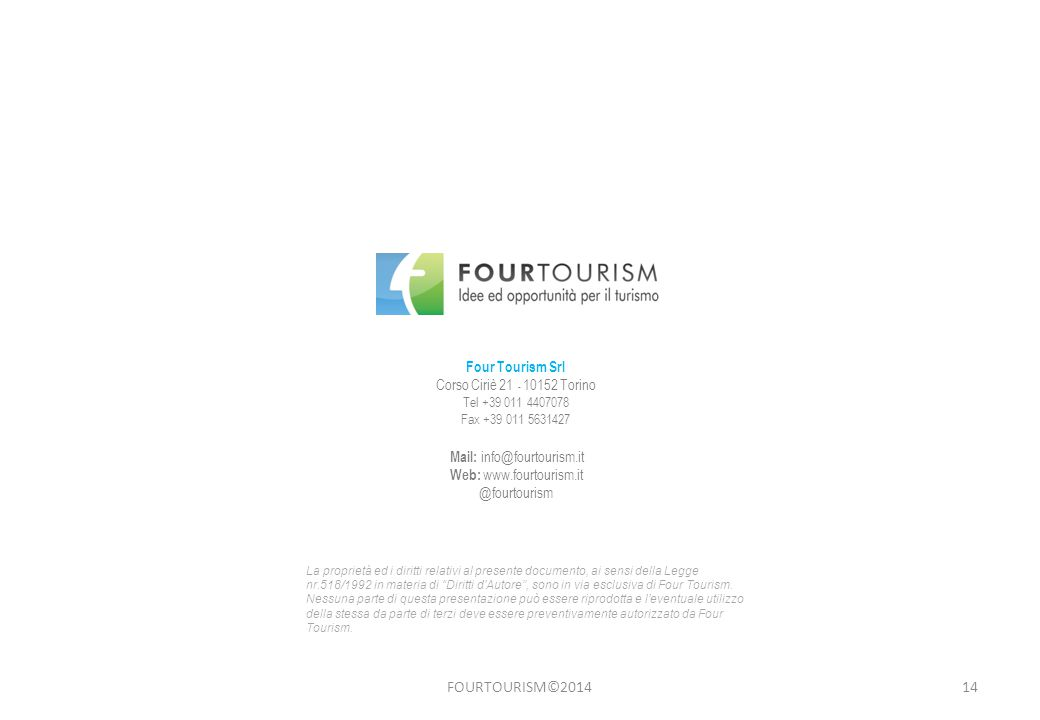 14FOURTOURISM©2014 Mail: info@fourtourism.it Web: www.fourtourism.it @fourtourism La proprietà ed i diritti relativi al presente documento, ai sensi della Legge nr.518/1992 in materia di Diritti d'Autore , sono in via esclusiva di Four Tourism.