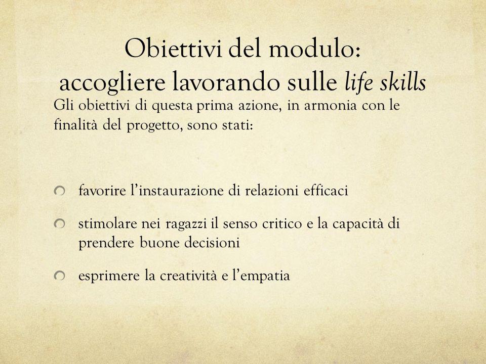 Obiettivi del modulo: accogliere lavorando sulle life skills Gli obiettivi di questa prima azione, in armonia con le finalità del progetto, sono stati