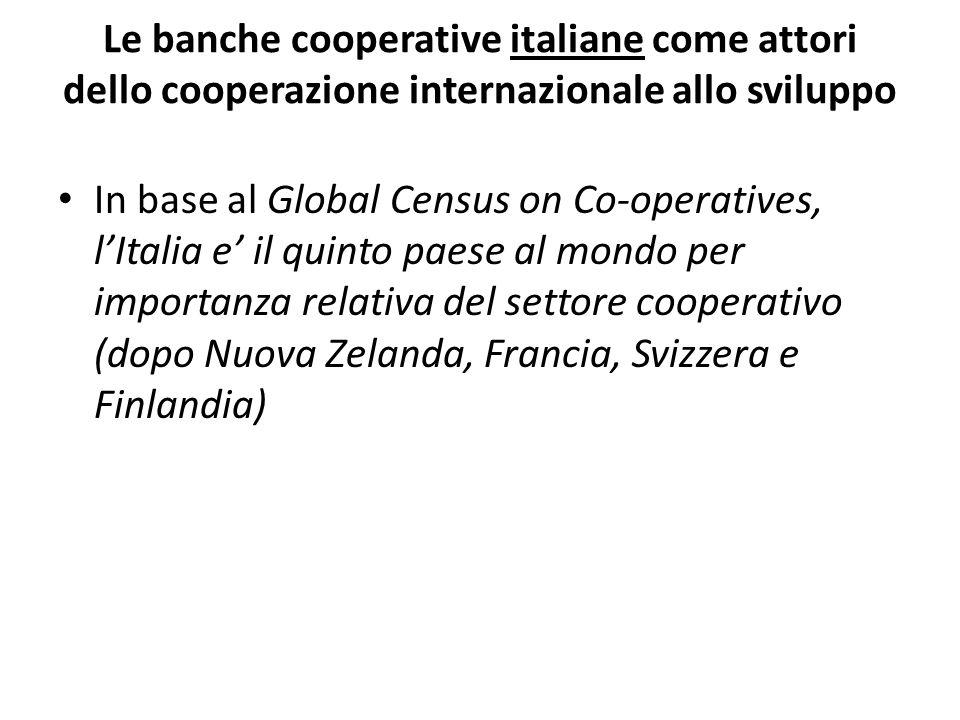 Le banche cooperative italiane come attori dello cooperazione internazionale allo sviluppo In base al Global Census on Co-operatives, l'Italia e' il q