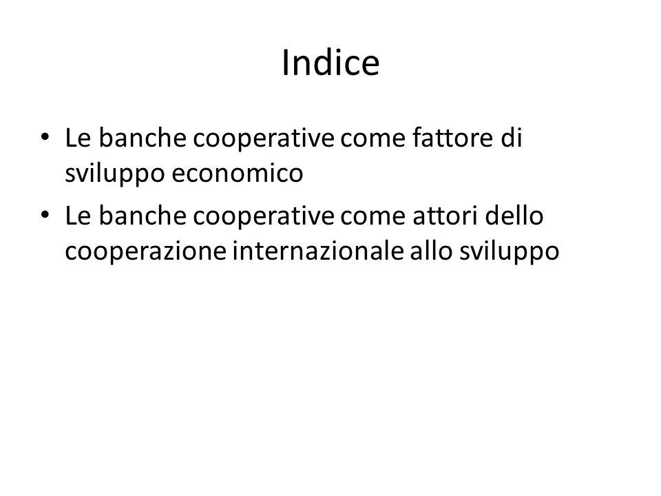 Indice Le banche cooperative come fattore di sviluppo economico Le banche cooperative come attori dello cooperazione internazionale allo sviluppo