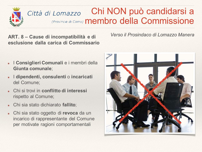 Chi NON può candidarsi a membro della Commissione I Consiglieri Comunali e i membri della Giunta comunale; I dipendenti, consulenti o incaricati del C
