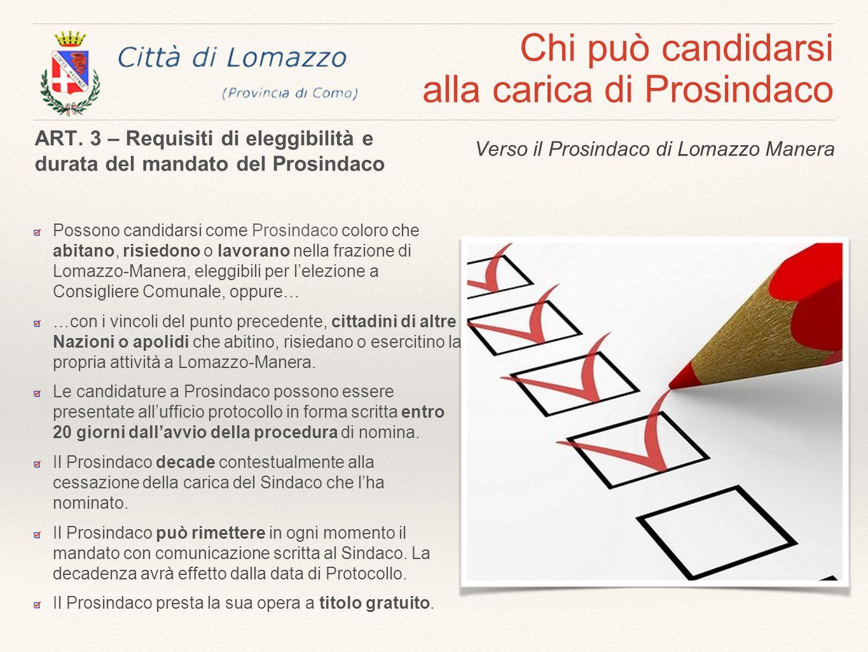 Chi può candidarsi alla carica di Prosindaco Possono candidarsi come Prosindaco coloro che abitano, risiedono o lavorano nella frazione di Lomazzo-Man