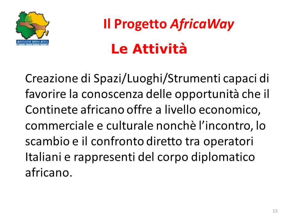 Il Progetto AfricaWay 13 Le Attività Creazione di Spazi/Luoghi/Strumenti capaci di favorire la conoscenza delle opportunità che il Continete africano