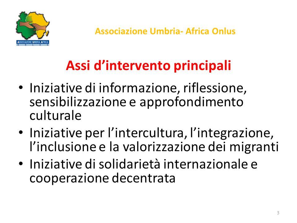 Associazione Umbria- Africa Onlus Assi d'intervento principali Iniziative di informazione, riflessione, sensibilizzazione e approfondimento culturale