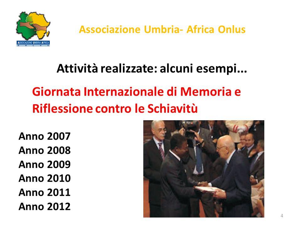 Associazione Umbria- Africa Onlus Attività realizzate: alcuni esempi... Giornata Internazionale di Memoria e Riflessione contro le Schiavitù 4 Anno 20