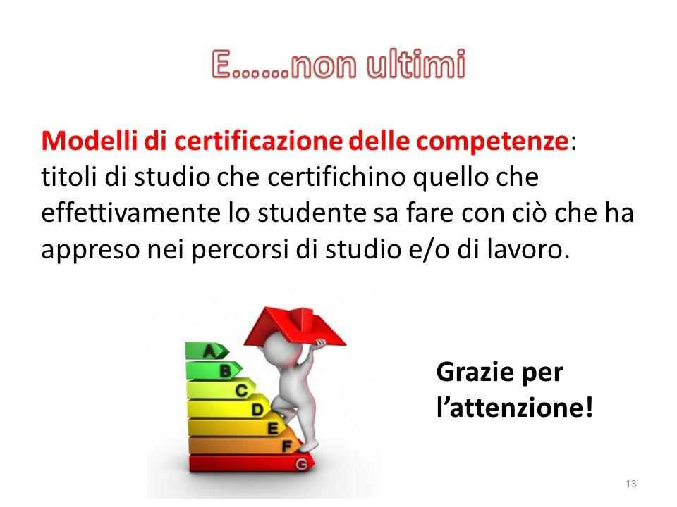 Modelli di certificazione delle competenze: titoli di studio che certifichino quello che effettivamente lo studente sa fare con ciò che ha appreso nei percorsi di studio e/o di lavoro.