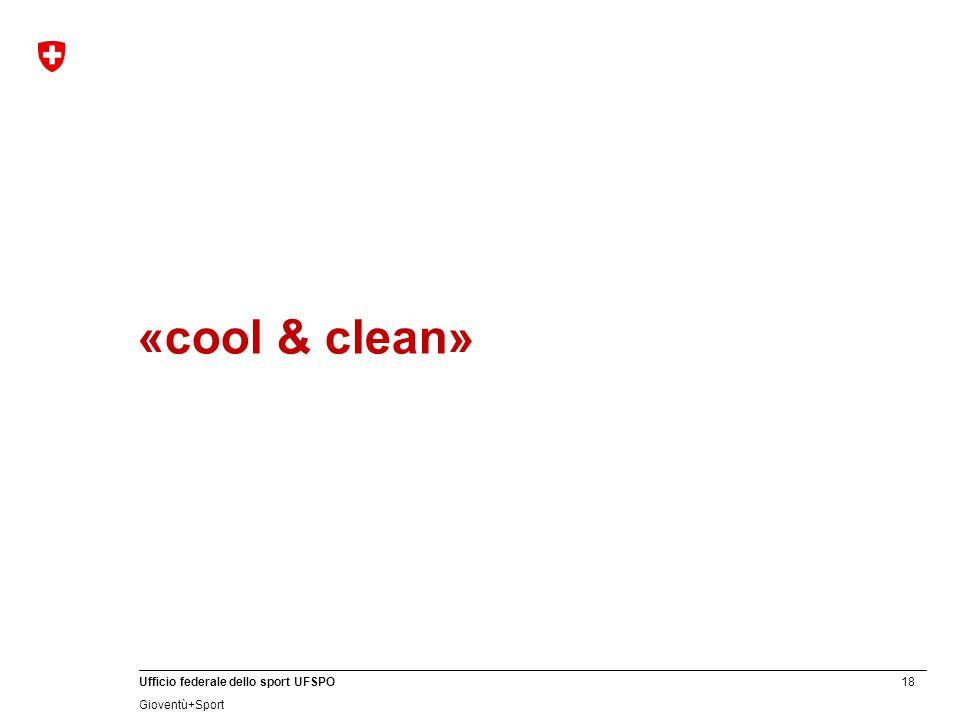 18 Ufficio federale dello sport UFSPO Gioventù+Sport «cool & clean»